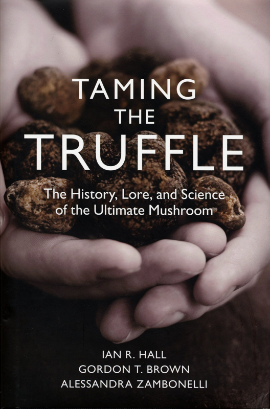Taming the Truffle The History Lore and Science of the Ultimate Mushroom