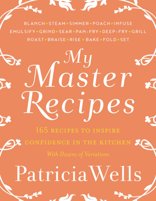 My Master Recipes Patricia Wells cooking classes Provence Paris France